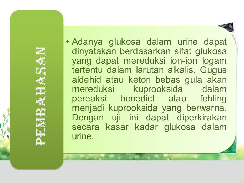 Adanya glukosa dalam urine dapat dinyatakan berdasarkan sifat glukosa yang dapat mereduksi ion-ion logam tertentu dalam larutan alkalis. Gugus aldehid atau keton bebas gula akan mereduksi kuprooksida dalam pereaksi benedict atau fehling menjadi kuprooksida yang berwarna. Dengan uji ini dapat diperkirakan secara kasar kadar glukosa dalam urine.