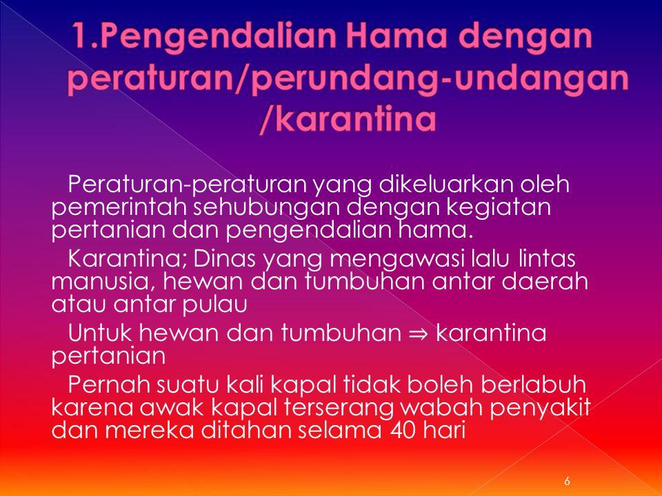1.Pengendalian Hama dengan peraturan/perundang-undangan /karantina