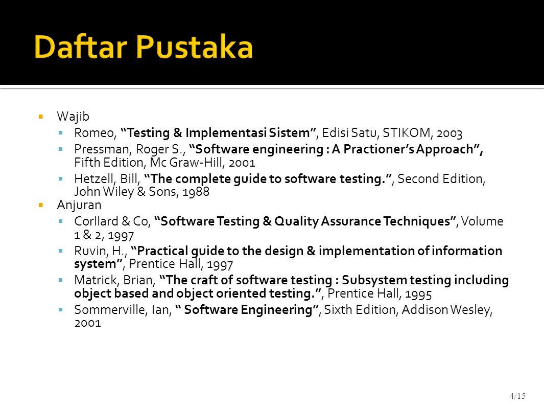 Daftar Pustaka Wajib. Romeo, Testing & Implementasi Sistem , Edisi Satu, STIKOM, 2003.