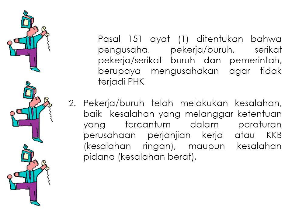 Pasal 151 ayat (1) ditentukan bahwa. pengusaha, pekerja/buruh, serikat