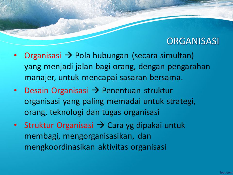 ORGANISASI Organisasi  Pola hubungan (secara simultan) yang menjadi jalan bagi orang, dengan pengarahan manajer, untuk mencapai sasaran bersama.