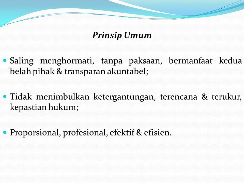 Prinsip Umum Saling menghormati, tanpa paksaan, bermanfaat kedua belah pihak & transparan akuntabel;