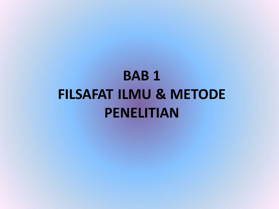BAB 1 FILSAFAT ILMU & METODE PENELITIAN