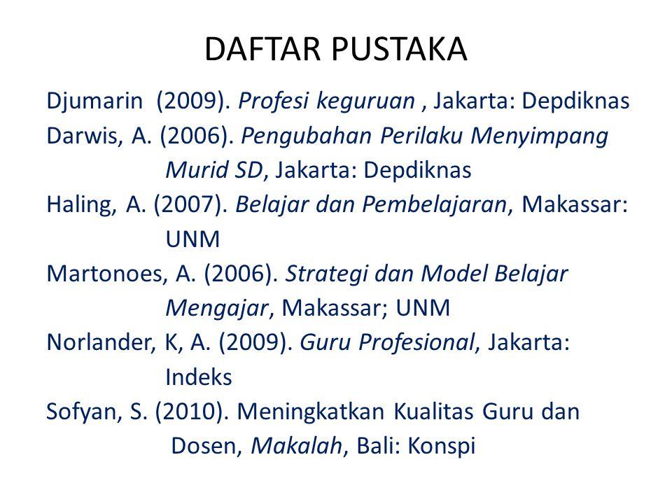 DAFTAR PUSTAKA Djumarin (2009). Profesi keguruan , Jakarta: Depdiknas
