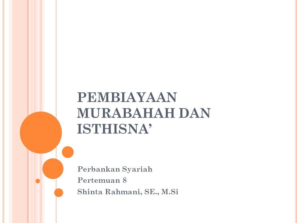 PEMBIAYAAN MURABAHAH DAN ISTHISNA'
