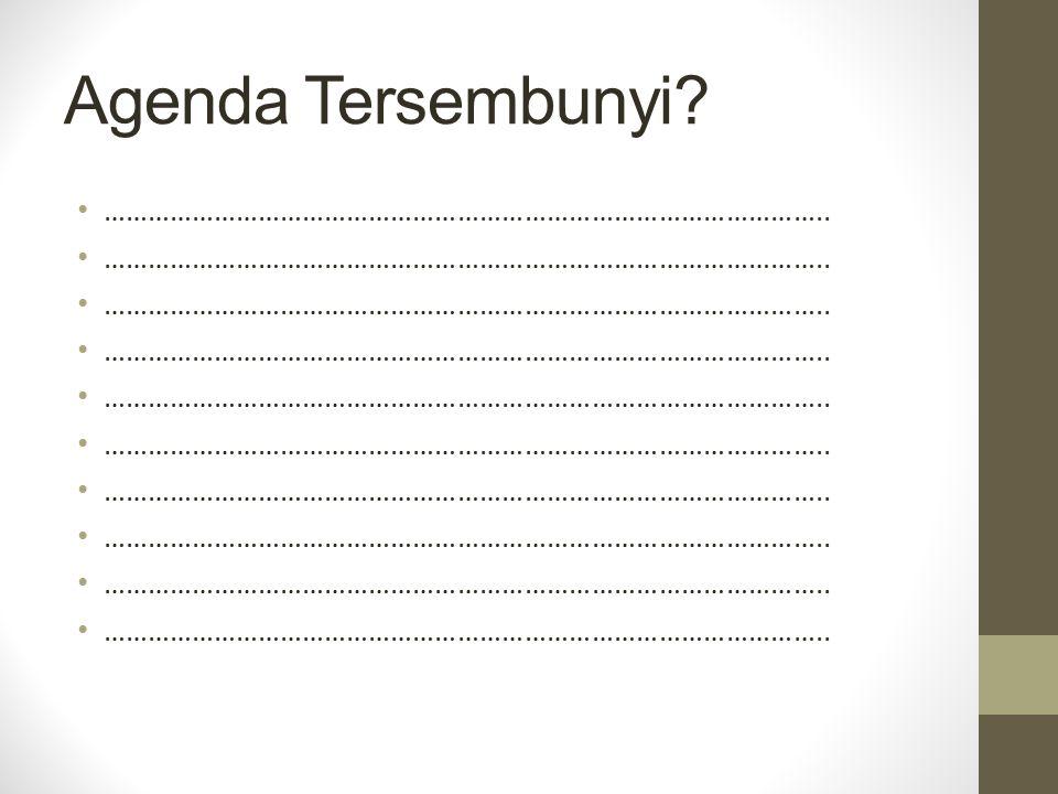 Agenda Tersembunyi ……………………………………………………………………………………..