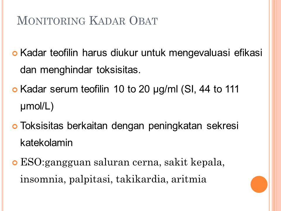 Monitoring Kadar Obat Kadar teofilin harus diukur untuk mengevaluasi efikasi dan menghindar toksisitas.