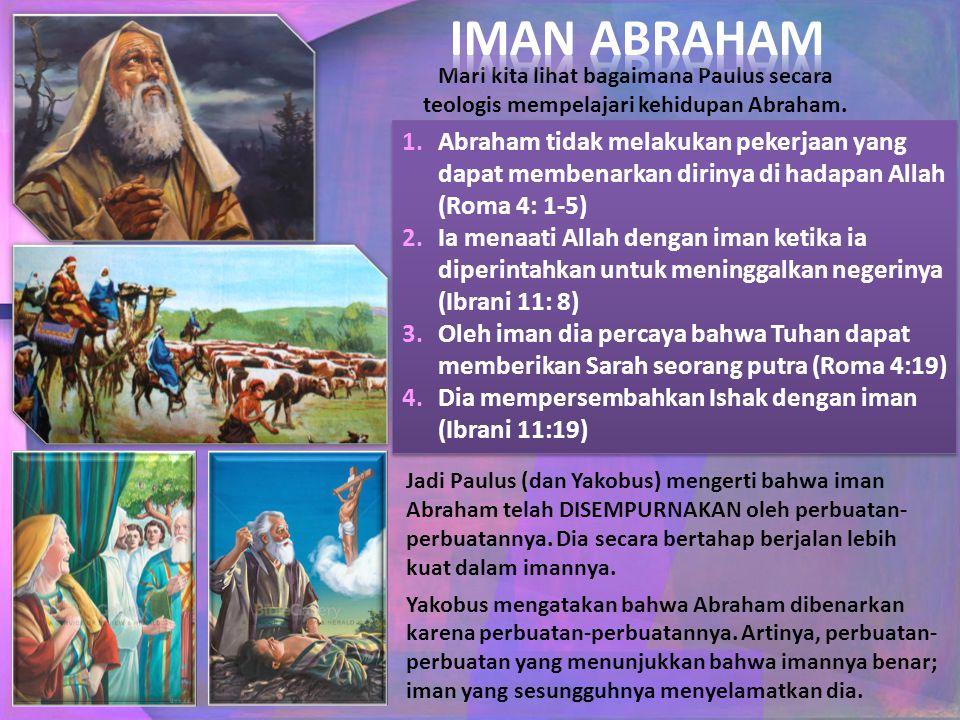 IMAN ABRAHAM Mari kita lihat bagaimana Paulus secara teologis mempelajari kehidupan Abraham.
