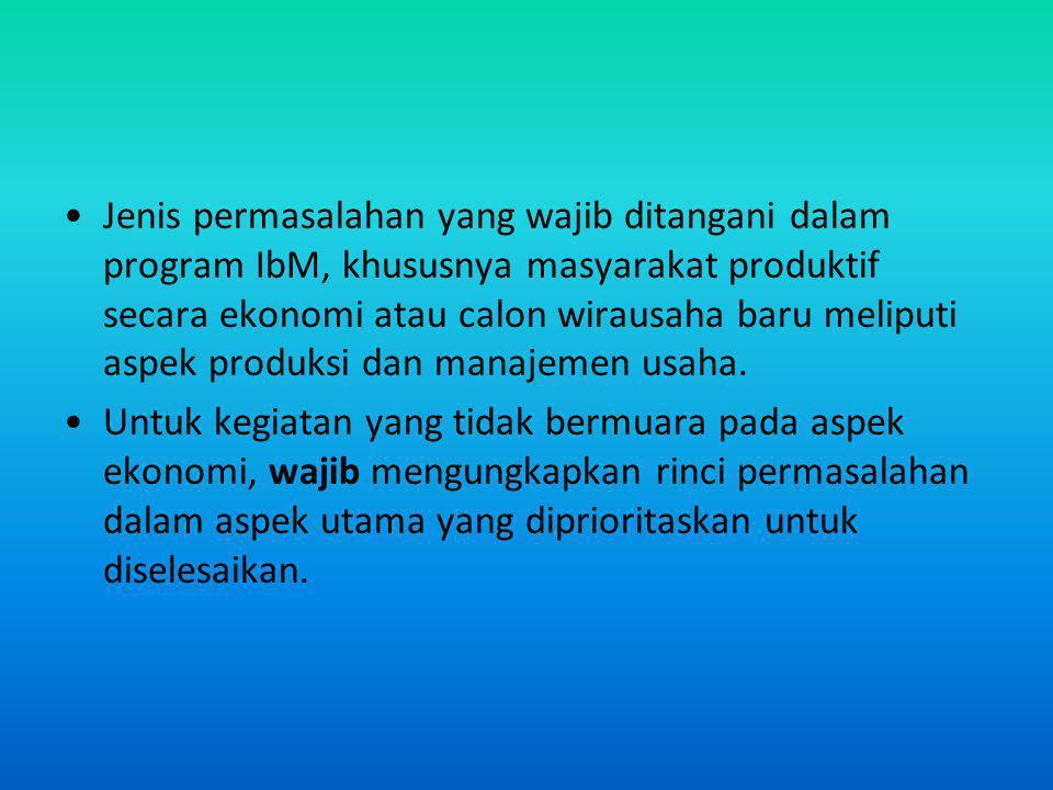 Jenis permasalahan yang wajib ditangani dalam program IbM, khususnya masyarakat produktif secara ekonomi atau calon wirausaha baru meliputi aspek produksi dan manajemen usaha.
