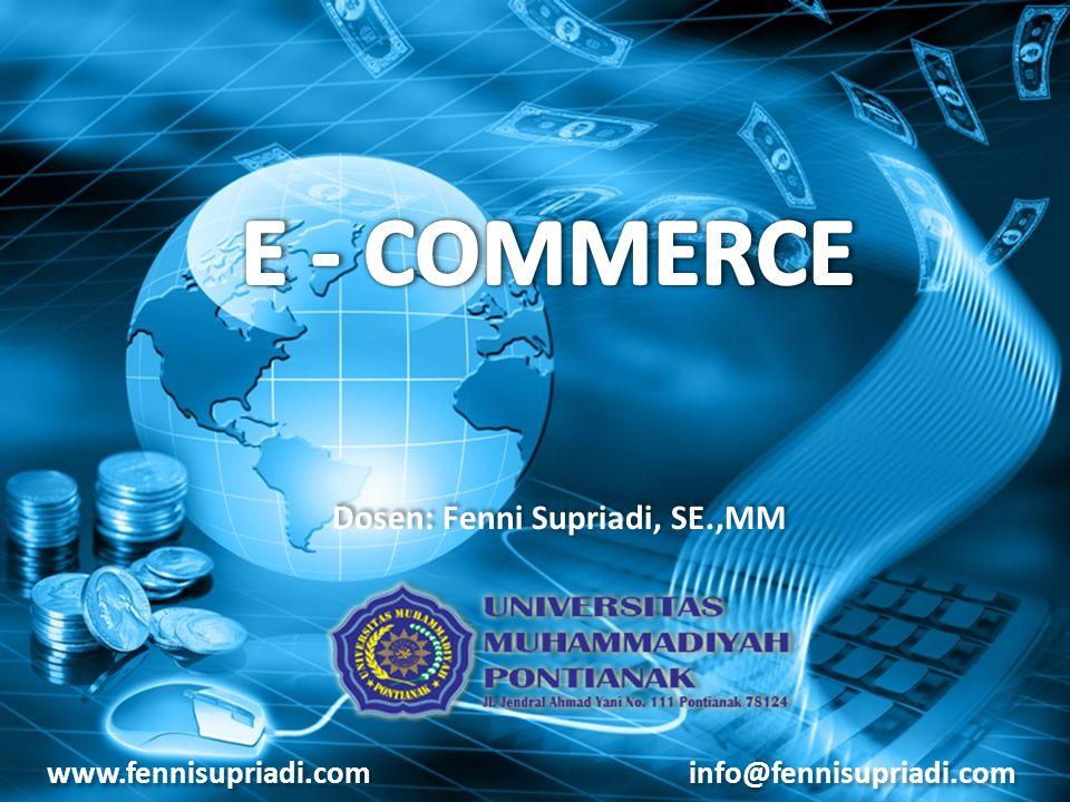 E - COMMERCE Dosen: Fenni Supriadi, SE.,MM www.fennisupriadi.com