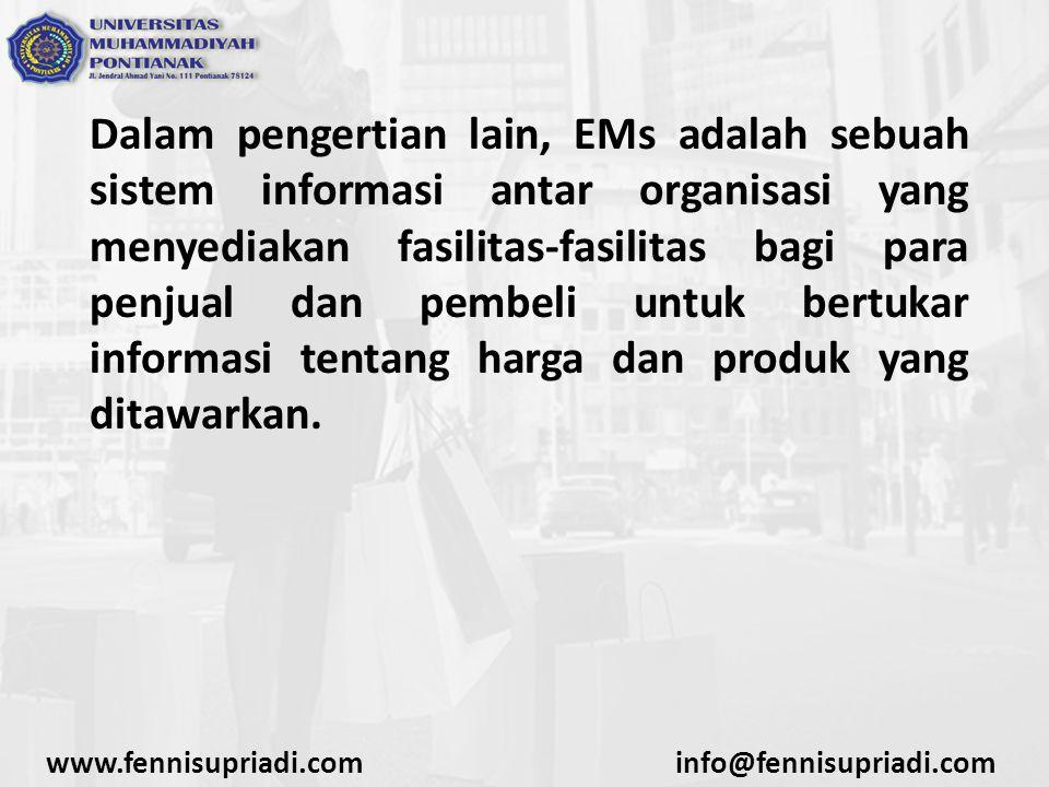 Dalam pengertian lain, EMs adalah sebuah sistem informasi antar organisasi yang menyediakan fasilitas-fasilitas bagi para penjual dan pembeli untuk bertukar informasi tentang harga dan produk yang ditawarkan.
