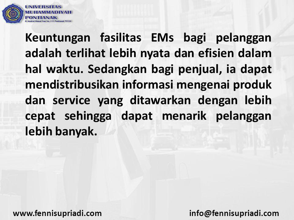 Keuntungan fasilitas EMs bagi pelanggan adalah terlihat lebih nyata dan efisien dalam hal waktu. Sedangkan bagi penjual, ia dapat mendistribusikan informasi mengenai produk dan service yang ditawarkan dengan lebih cepat sehingga dapat menarik pelanggan lebih banyak.