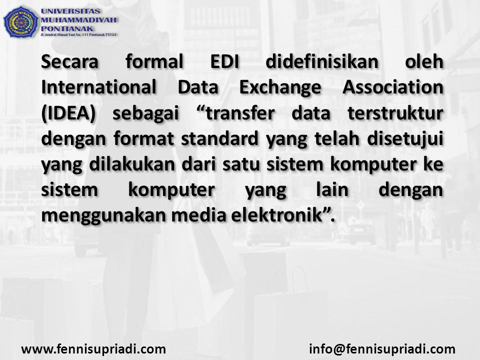 Secara formal EDI didefinisikan oleh International Data Exchange Association (IDEA) sebagai transfer data terstruktur dengan format standard yang telah disetujui yang dilakukan dari satu sistem komputer ke sistem komputer yang lain dengan menggunakan media elektronik .