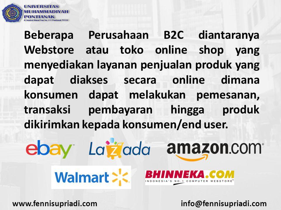 Beberapa Perusahaan B2C diantaranya Webstore atau toko online shop yang menyediakan layanan penjualan produk yang dapat diakses secara online dimana konsumen dapat melakukan pemesanan, transaksi pembayaran hingga produk dikirimkan kepada konsumen/end user.