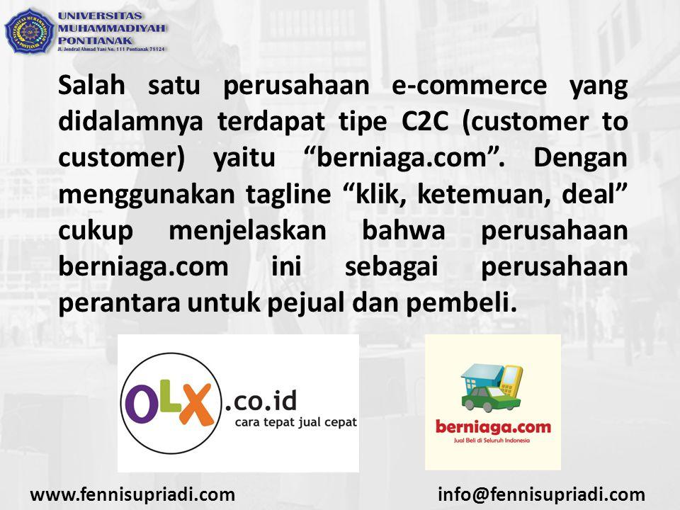 Salah satu perusahaan e-commerce yang didalamnya terdapat tipe C2C (customer to customer) yaitu berniaga.com . Dengan menggunakan tagline klik, ketemuan, deal cukup menjelaskan bahwa perusahaan berniaga.com ini sebagai perusahaan perantara untuk pejual dan pembeli.