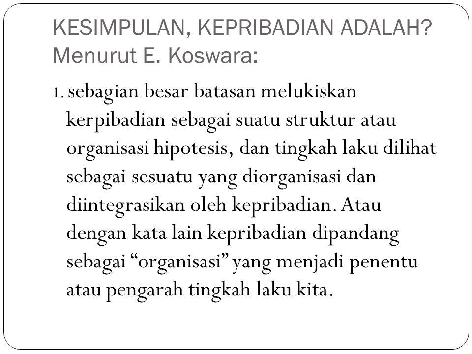 KESIMPULAN, KEPRIBADIAN ADALAH Menurut E. Koswara: