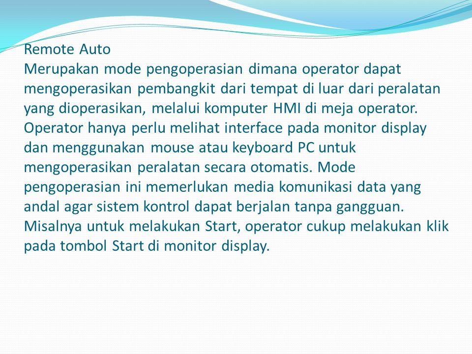 Remote Auto Merupakan mode pengoperasian dimana operator dapat mengoperasikan pembangkit dari tempat di luar dari peralatan yang dioperasikan, melalui komputer HMI di meja operator.