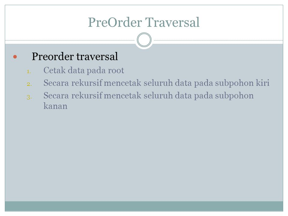 PreOrder Traversal Preorder traversal Cetak data pada root