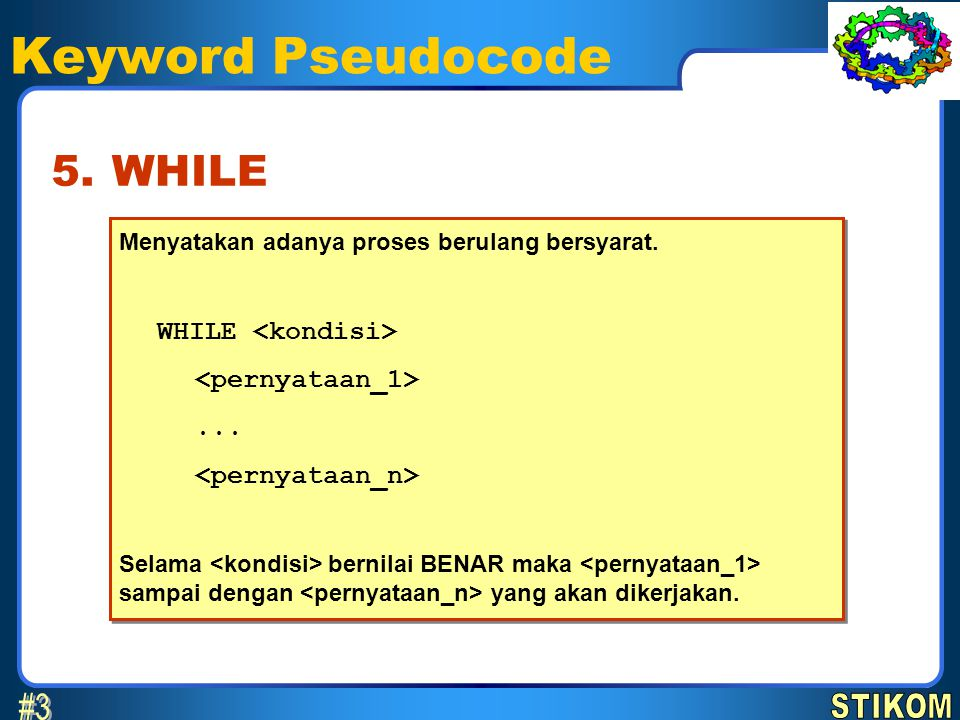 Keyword Pseudocode #3 5. WHILE WHILE <kondisi>