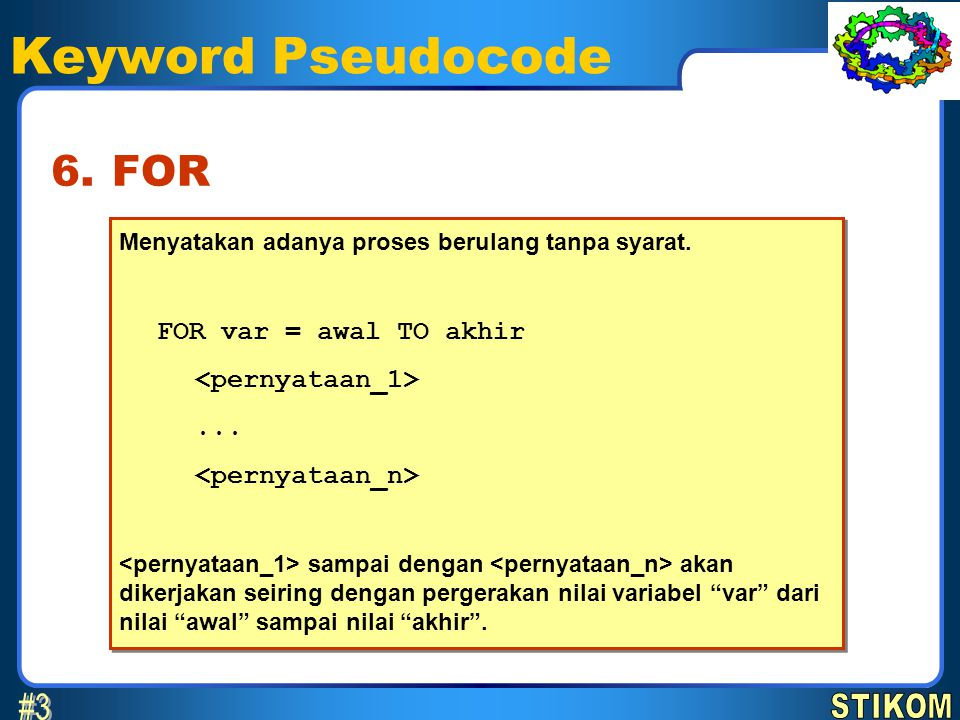 Keyword Pseudocode #3 6. FOR FOR var = awal TO akhir