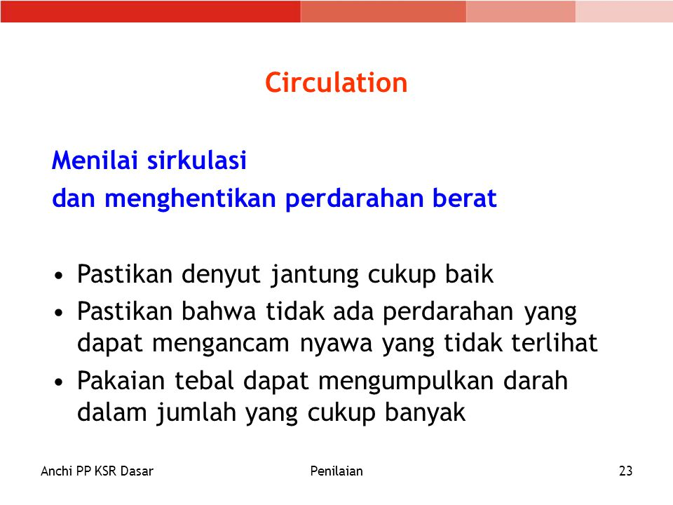 Circulation Menilai sirkulasi dan menghentikan perdarahan berat