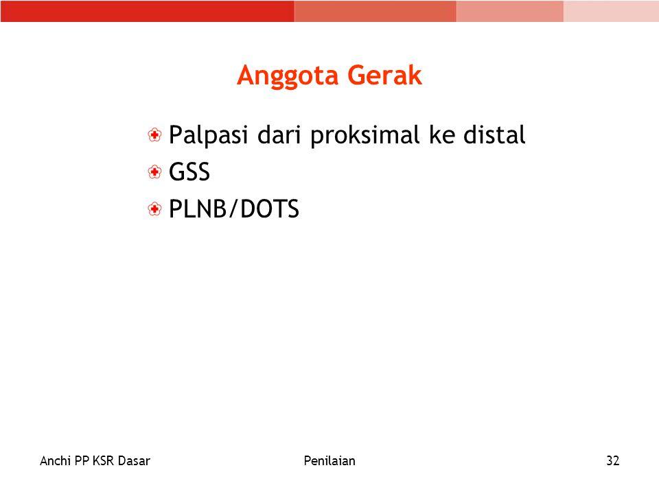 Anggota Gerak Palpasi dari proksimal ke distal GSS PLNB/DOTS