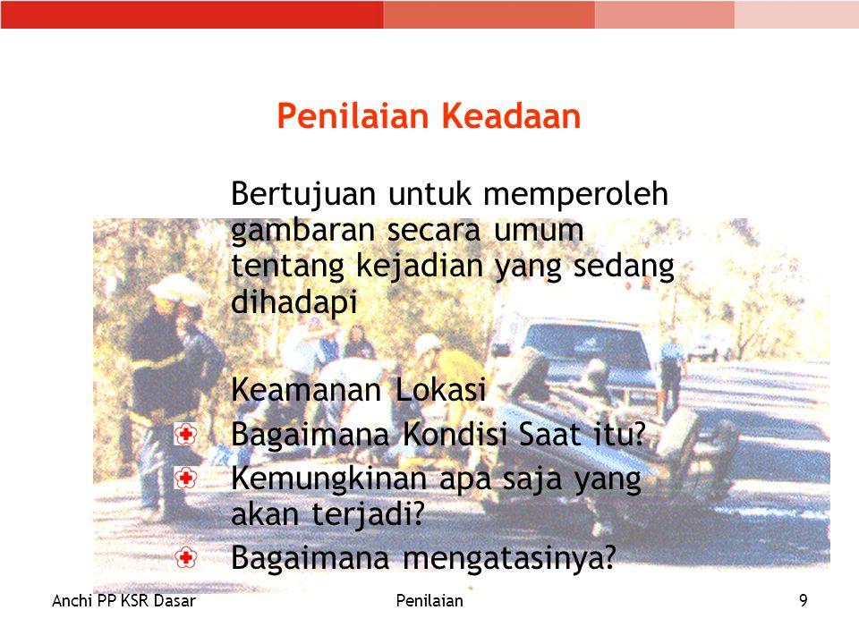 Penilaian Keadaan Bertujuan untuk memperoleh gambaran secara umum tentang kejadian yang sedang dihadapi.