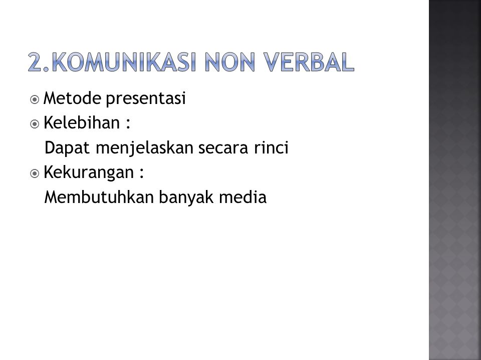 2.Komunikasi non verbal Metode presentasi Kelebihan :