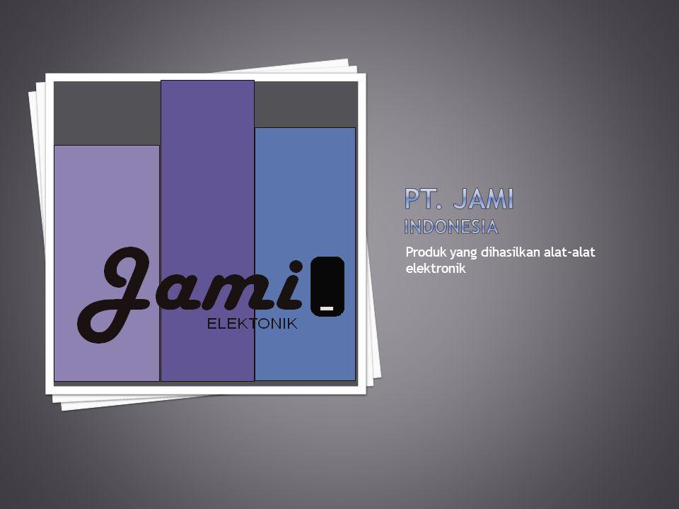 Pt. JamI indonesia Produk yang dihasilkan alat-alat elektronik