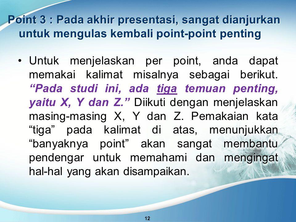 Point 3 : Pada akhir presentasi, sangat dianjurkan untuk mengulas kembali point-point penting