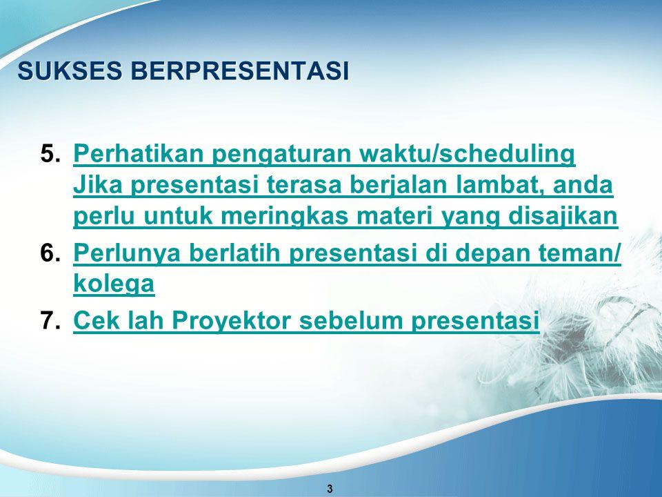 SUKSES BERPRESENTASI Perhatikan pengaturan waktu/scheduling Jika presentasi terasa berjalan lambat, anda perlu untuk meringkas materi yang disajikan.