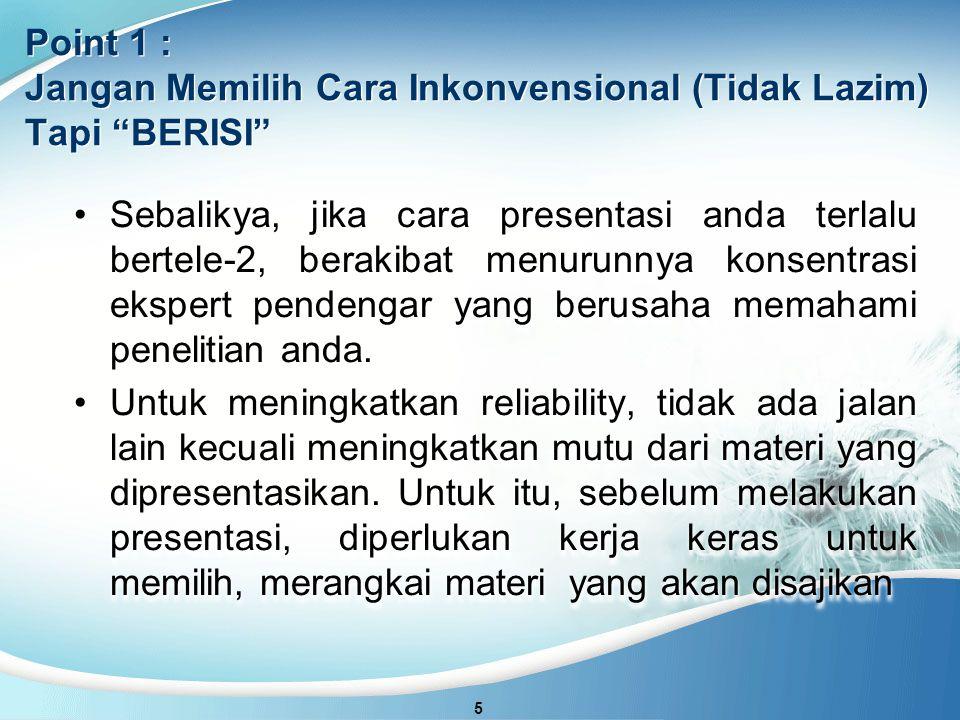 Point 1 : Jangan Memilih Cara Inkonvensional (Tidak Lazim) Tapi BERISI