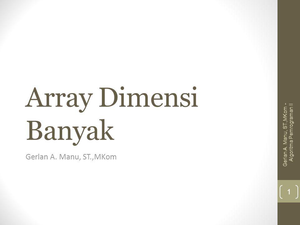 Array Dimensi Banyak Gerlan A. Manu, ST.,MKom