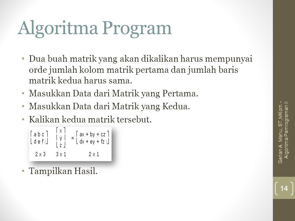 Algoritma Program Dua buah matrik yang akan dikalikan harus mempunyai orde jumlah kolom matrik pertama dan jumlah baris matrik kedua harus sama.