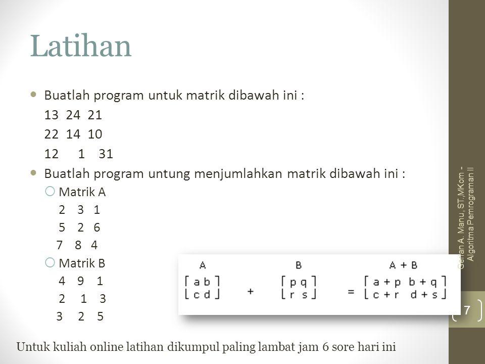 Latihan Buatlah program untuk matrik dibawah ini : 13 24 21 22 14 10