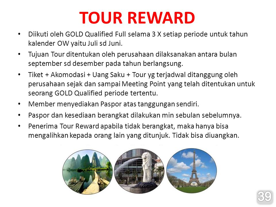 TOUR REWARD Diikuti oleh GOLD Qualified Full selama 3 X setiap periode untuk tahun kalender OW yaitu Juli sd Juni.
