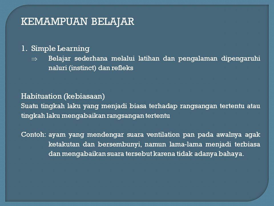 KEMAMPUAN BELAJAR Simple Learning Habituation (kebiasaan)