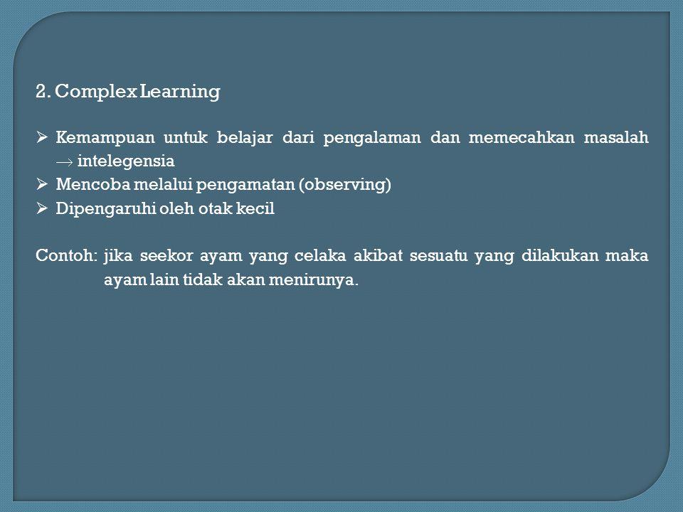 2. Complex Learning Kemampuan untuk belajar dari pengalaman dan memecahkan masalah  intelegensia.