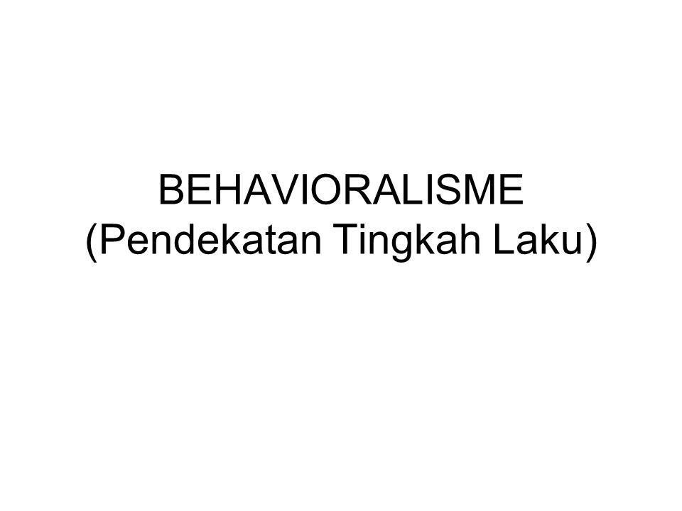 BEHAVIORALISME (Pendekatan Tingkah Laku)