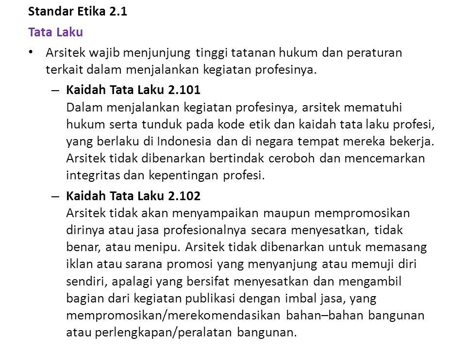 Standar Etika 2.1 Tata Laku. Arsitek wajib menjunjung tinggi tatanan hukum dan peraturan terkait dalam menjalankan kegiatan profesinya.