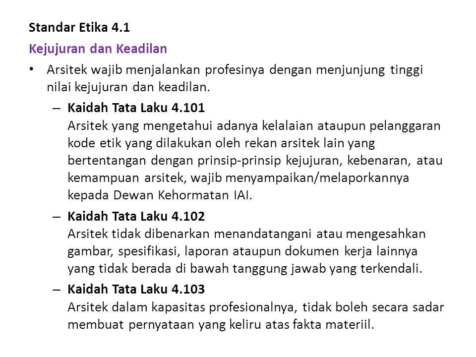 Standar Etika 4.1 Kejujuran dan Keadilan. Arsitek wajib menjalankan profesinya dengan menjunjung tinggi nilai kejujuran dan keadilan.