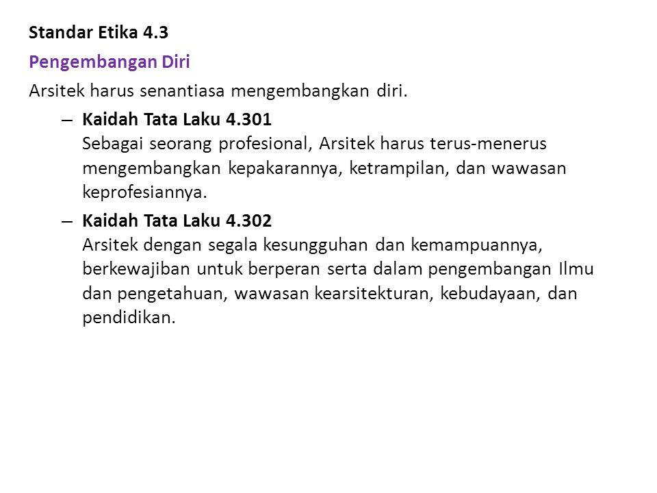 Standar Etika 4.3 Pengembangan Diri. Arsitek harus senantiasa mengembangkan diri.