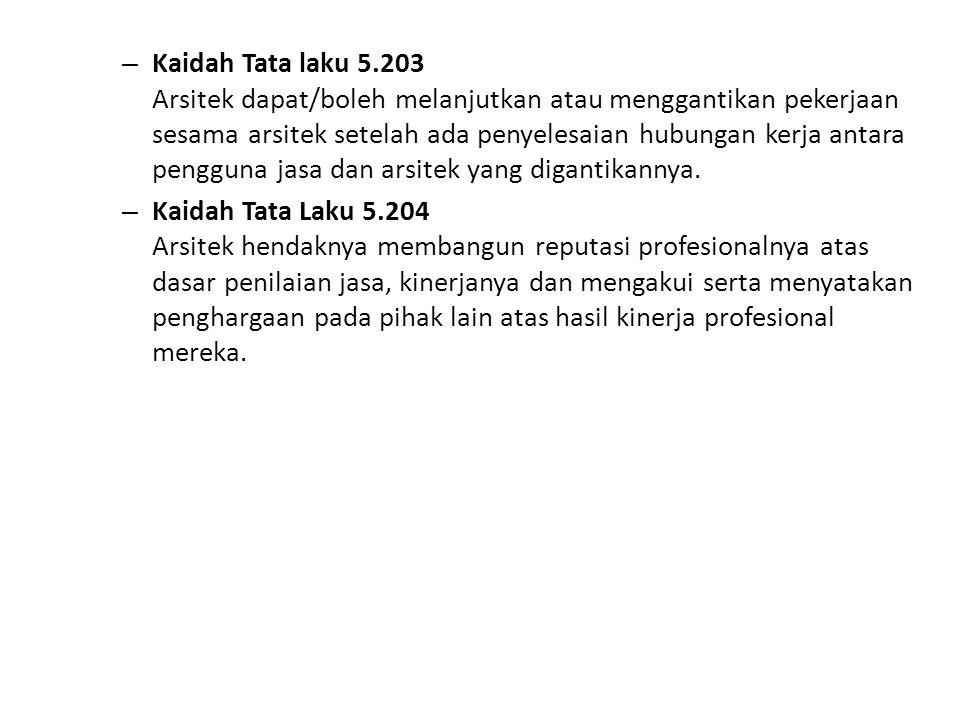 Kaidah Tata laku 5.203 Arsitek dapat/boleh melanjutkan atau menggantikan pekerjaan sesama arsitek setelah ada penyelesaian hubungan kerja antara pengguna jasa dan arsitek yang digantikannya.