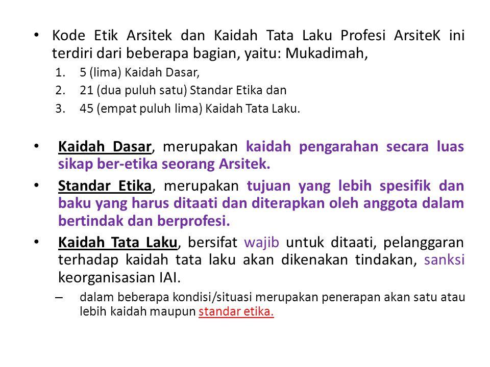 Kode Etik Arsitek dan Kaidah Tata Laku Profesi ArsiteK ini terdiri dari beberapa bagian, yaitu: Mukadimah,