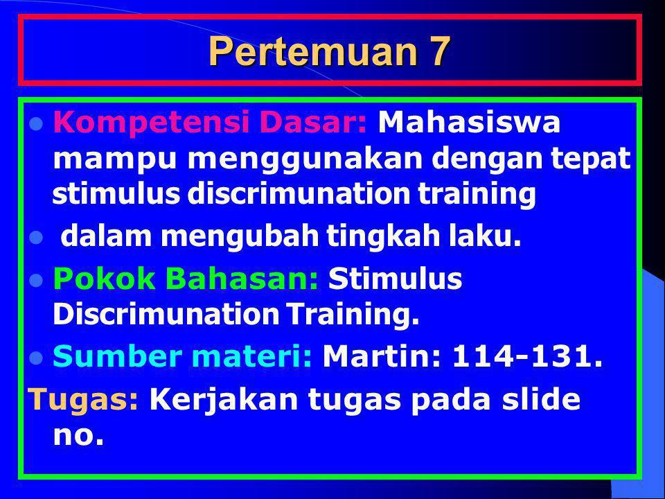 Pertemuan 7 Kompetensi Dasar: Mahasiswa mampu menggunakan dengan tepat stimulus discrimunation training.
