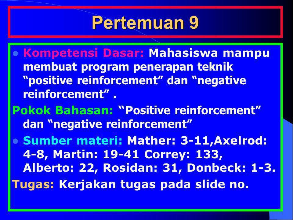 Pertemuan 9 Kompetensi Dasar: Mahasiswa mampu membuat program penerapan teknik positive reinforcement dan negative reinforcement .