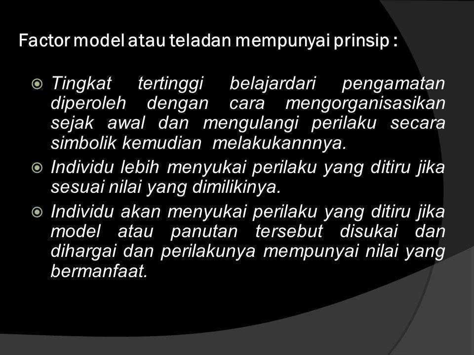 Factor model atau teladan mempunyai prinsip :