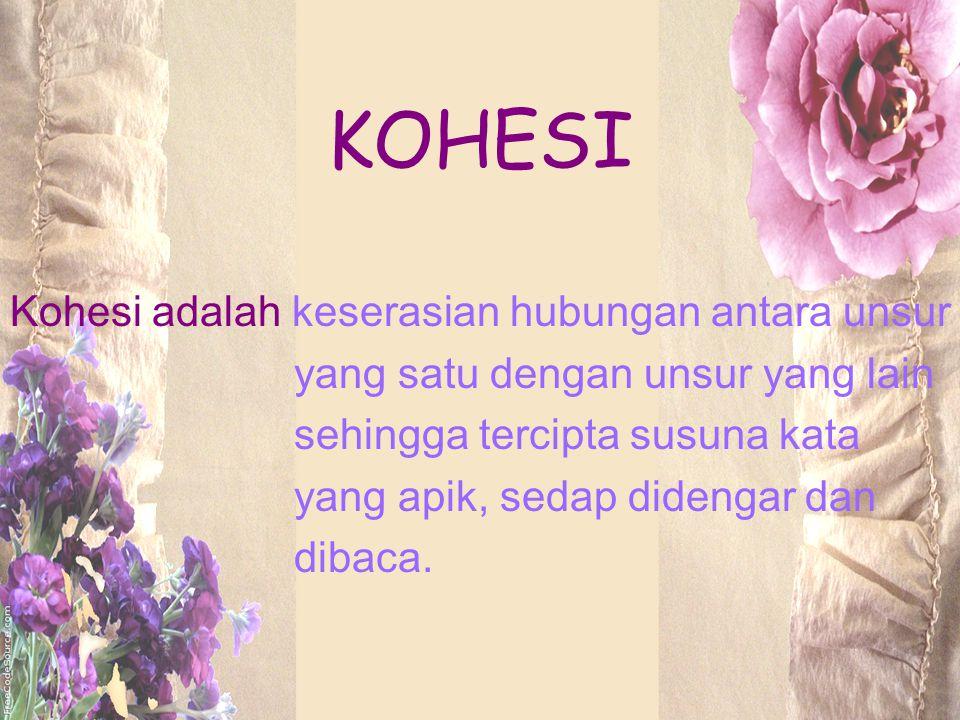 KOHESI Kohesi adalah keserasian hubungan antara unsur