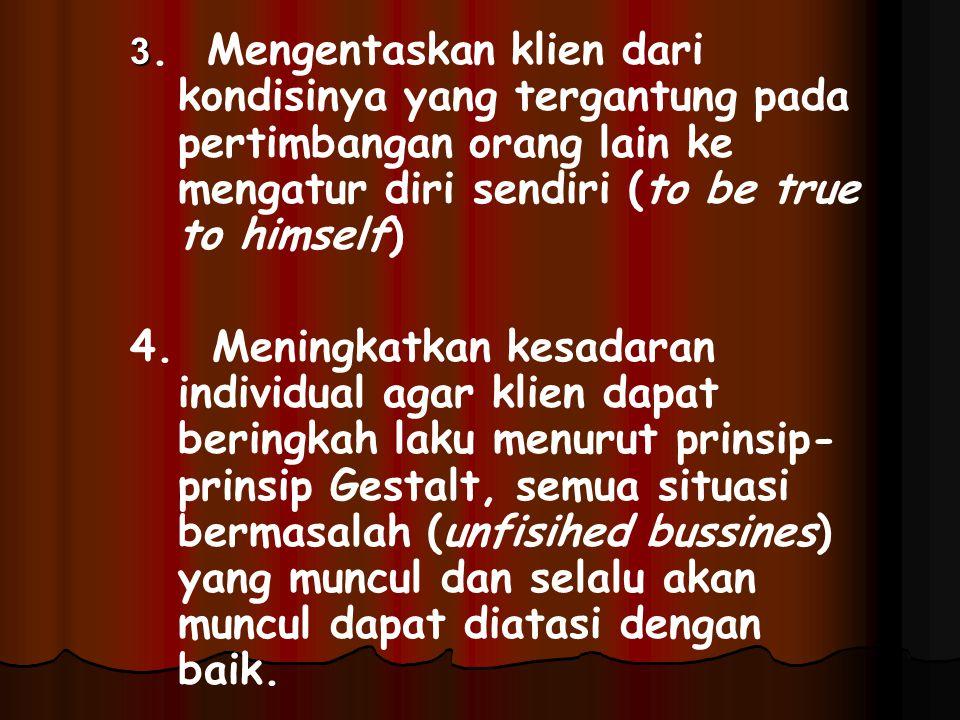 3. Mengentaskan klien dari kondisinya yang tergantung pada pertimbangan orang lain ke mengatur diri sendiri (to be true to himself)