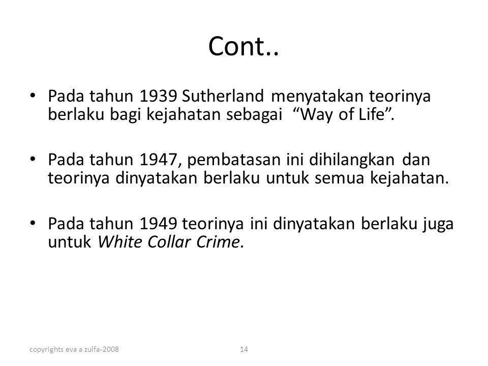 Cont.. Pada tahun 1939 Sutherland menyatakan teorinya berlaku bagi kejahatan sebagai Way of Life .